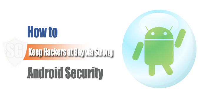 How to Keep Hackers at Bay Via Strong Android Security