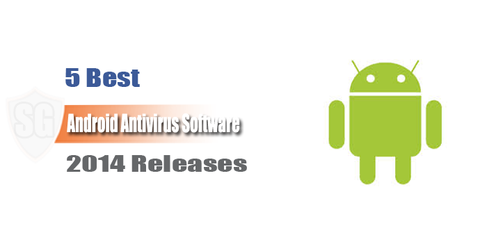 5 Best Android Antivirus Software 2014 Releases