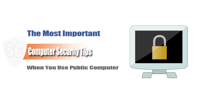 The Most Important Computer Security Tips When You Use Public Computer
