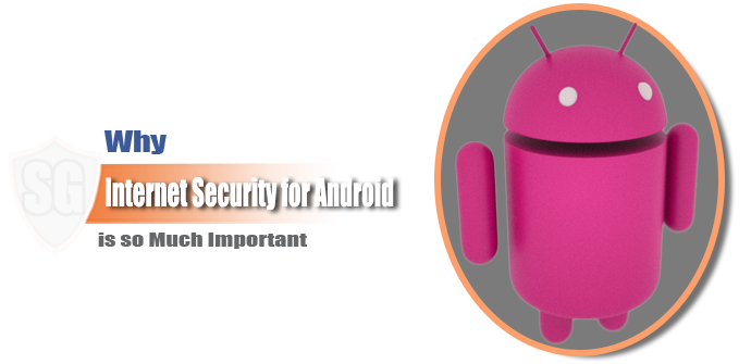 Why Internet Security for Android is so Much Important