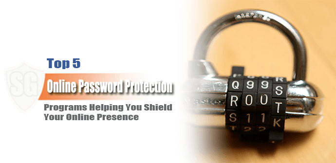 5 Top Online Password Protection Programs Helping Shield Passwords Online
