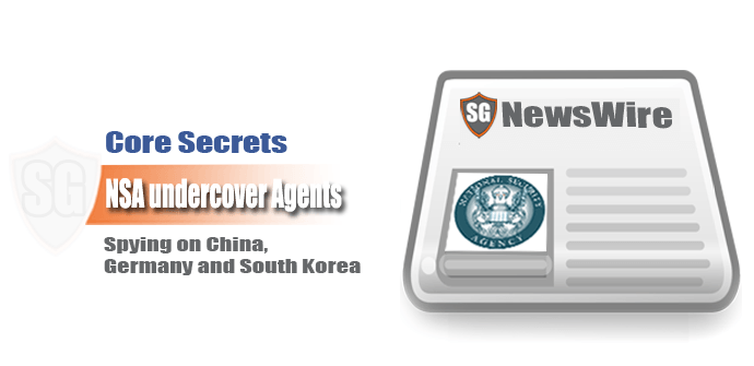 Core Secrets: NSA undercover Agents Spying on China, Germany and South Korea