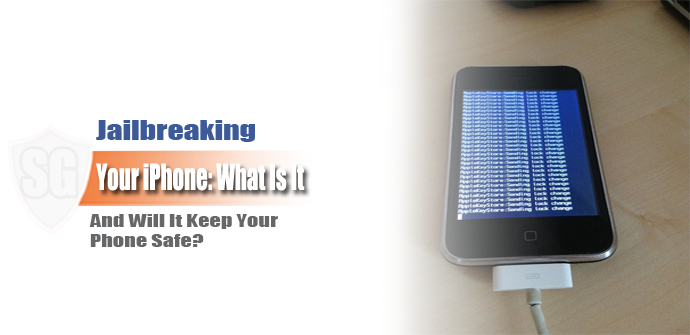 Jailbreaking your iPhone: What Is It and Will It Keep Your Phone Safe?