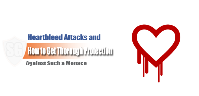 Heartbleed Attacks and How to Get Thorough Protection against Such a Menace