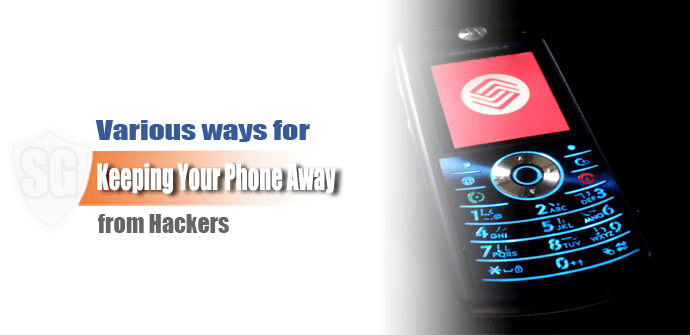Sure Ways to Keep Hackers Away from Your Phone