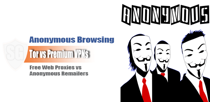 Anonymous Browsing: Tor vs VPNs vs Web Proxies vs Anonymous Remailers