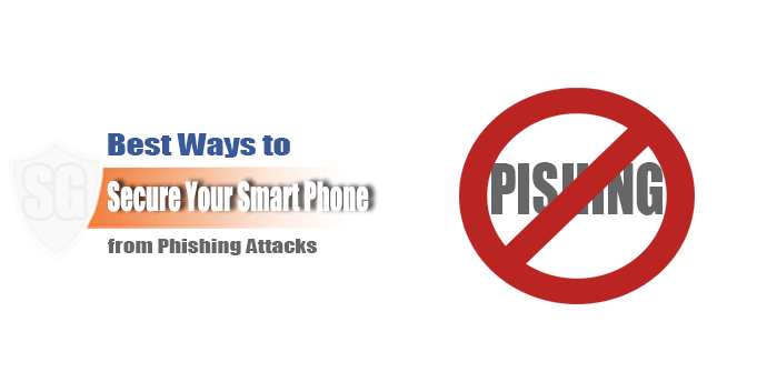 Best Ways to Secure Your Smart Phone from Phishing Attacks