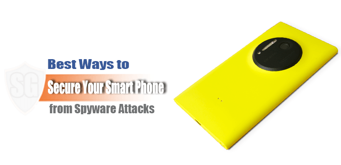 Best Ways to Secure Your Smart Phone from Spyware Attacks