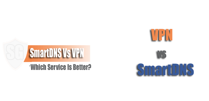 SmartDNS Vs VPN: Which Service is Better?
