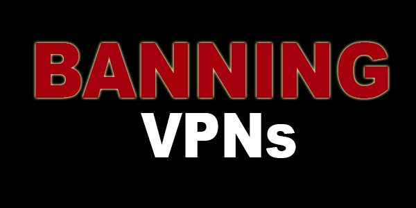 Banning VPNs is not the Solution to Restrict Video Streaming Worldwide