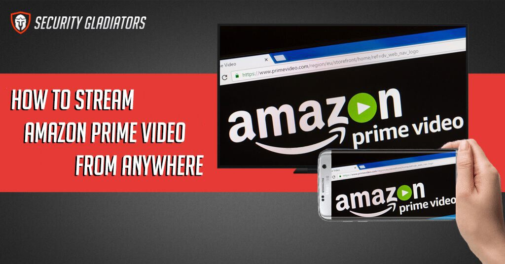 how to watch amazon prime video from anywhere