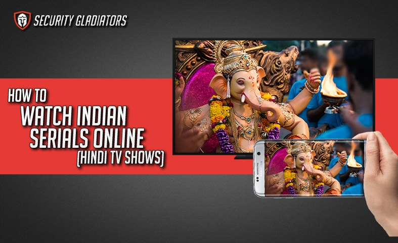 Watching Indian Serials Online (Hindi TV Shows) featured branded image securitygladiators